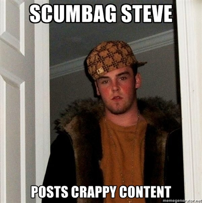 Scumbag Steve Posts low quality content