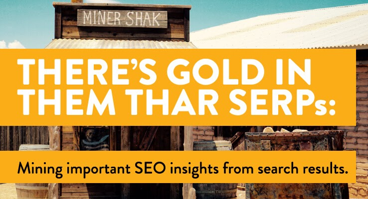 There's Gold In Them Thar SERPs: Mining Important SEO Insights from Search Results 1