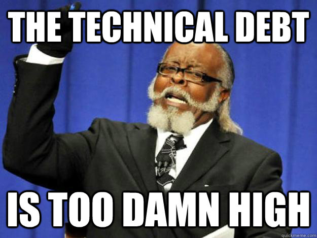 technical debt is too damn high.jpg