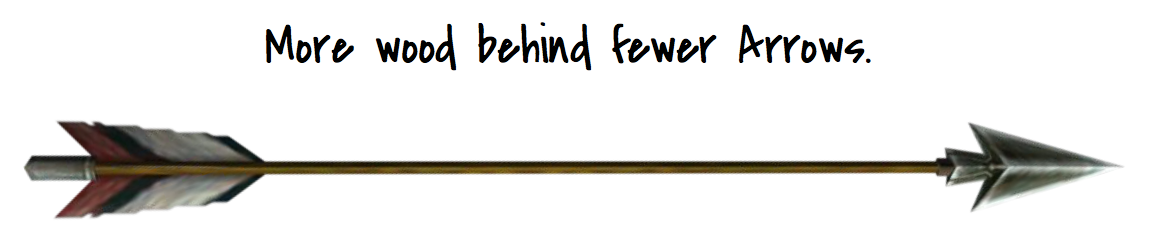 "Image: an arrow with the text ""More wood behind fewer arrows"""
