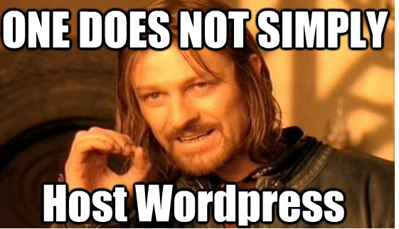 One Does Not Simply Host Wordpress