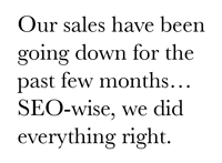 Excerpt: Our sales have been going down for a few months