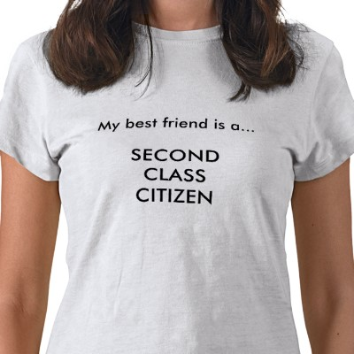 My best friend is a SECOND CLASS CITIZEN