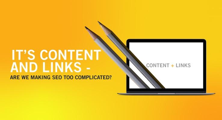 It s Content and It s Links – Are We Making SEO Too Complicated?