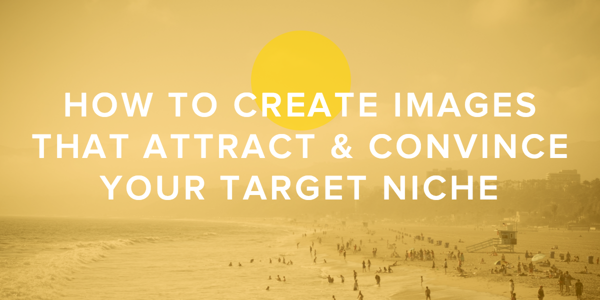 Images That Attract & Convince Target Niche